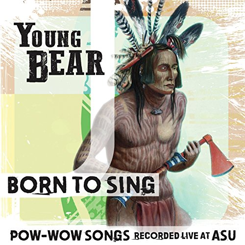 Young Bear Born To Sing Pow Wow Songs Re